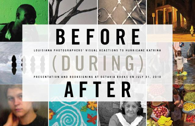 BEFORE DURING AFTER: Louisiana Photographers' Visual Reactions to Hurricane Katrina