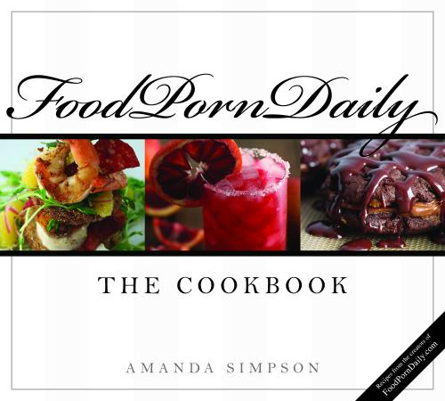 FoodPornDaily: The Cookbook by Amanda Simpson
