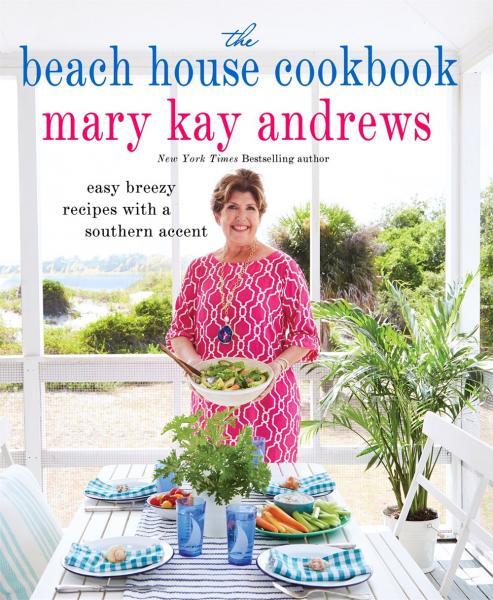 Mary Kay Andrews - THE BEACH HOUSE COOKBOOK