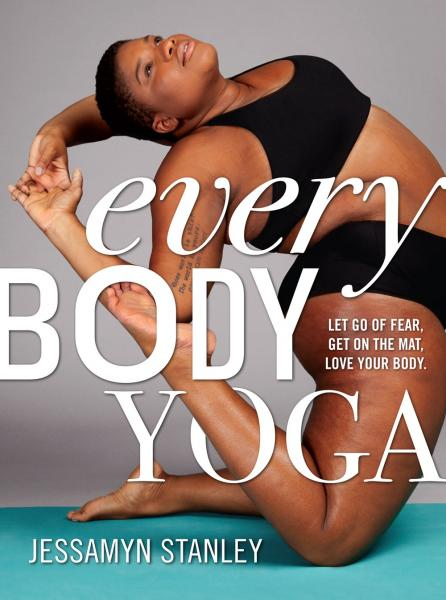 Jessamyn Stanley - EVERY BODY YOGA_ Let Go of Fear_ Get on the Mat_ Love Your Body