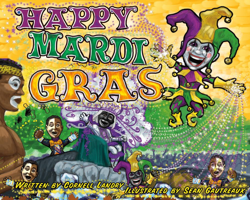 New Orleans Jazz Fest 2018 >> HAPPY MARDI GRAS by Cornell Landry, Illustrated by Sean ...
